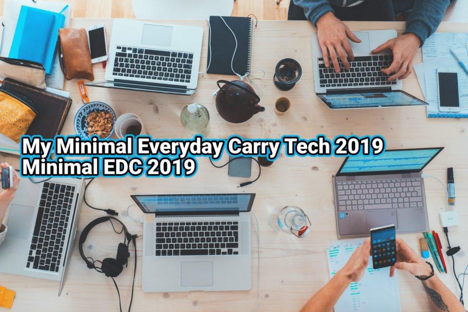 My Minimal Everyday Carry Tech 2019 Minimal EDC 2019