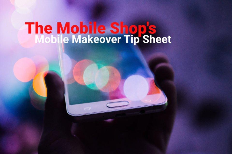 The Mobile Shop - Mobile Makeover Tip Sheet tips tricks