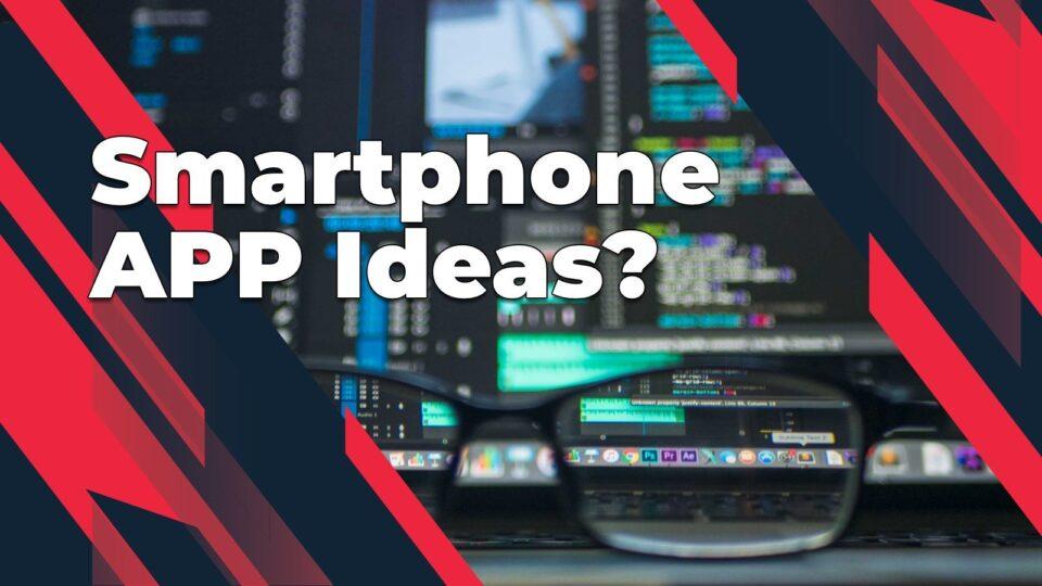 Smartphone APP Ideas?