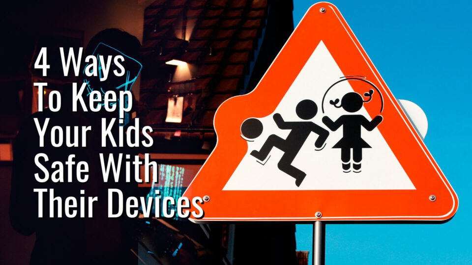 4 Ways To Keep Your Kids Safe With Their Devices