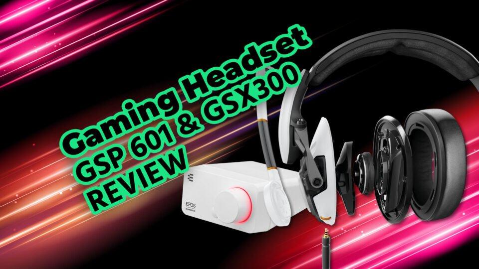 Gaming Headset GSP 601 & GSX 300 EPOS Sennheiser Review